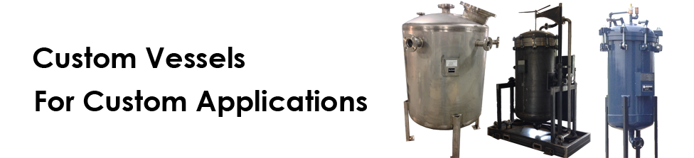 Custom Vessels for Custom Applications.
